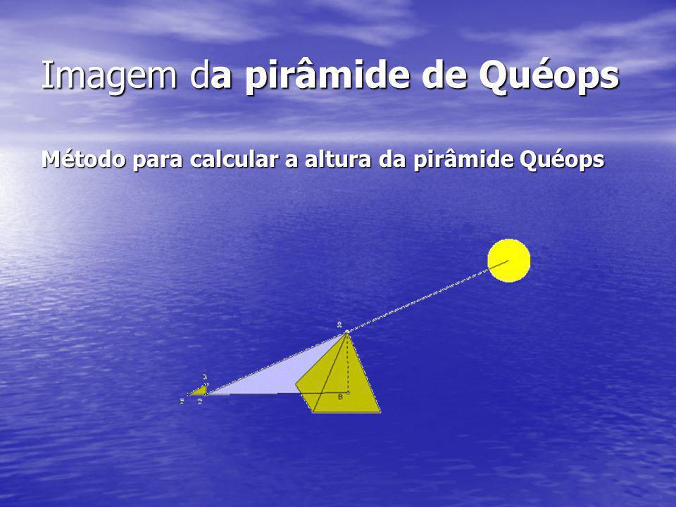 Imagem da pirâmide de Quéops Método para calcular a altura da pirâmide Quéops