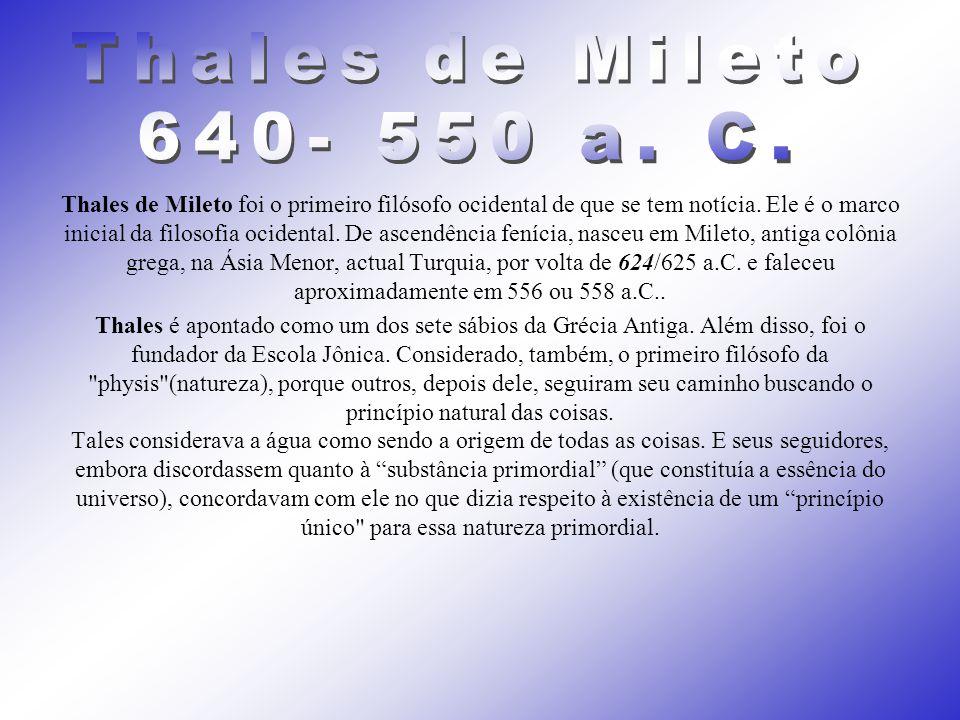 Thales de Mileto foi o primeiro filósofo ocidental de que se tem notícia. Ele é o marco inicial da filosofia ocidental. De ascendência fenícia, nasceu