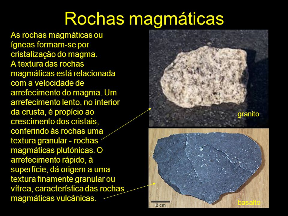 Rochas magmáticas As rochas magmáticas ou ígneas formam-se por cristalização do magma. A textura das rochas magmáticas está relacionada com a velocida
