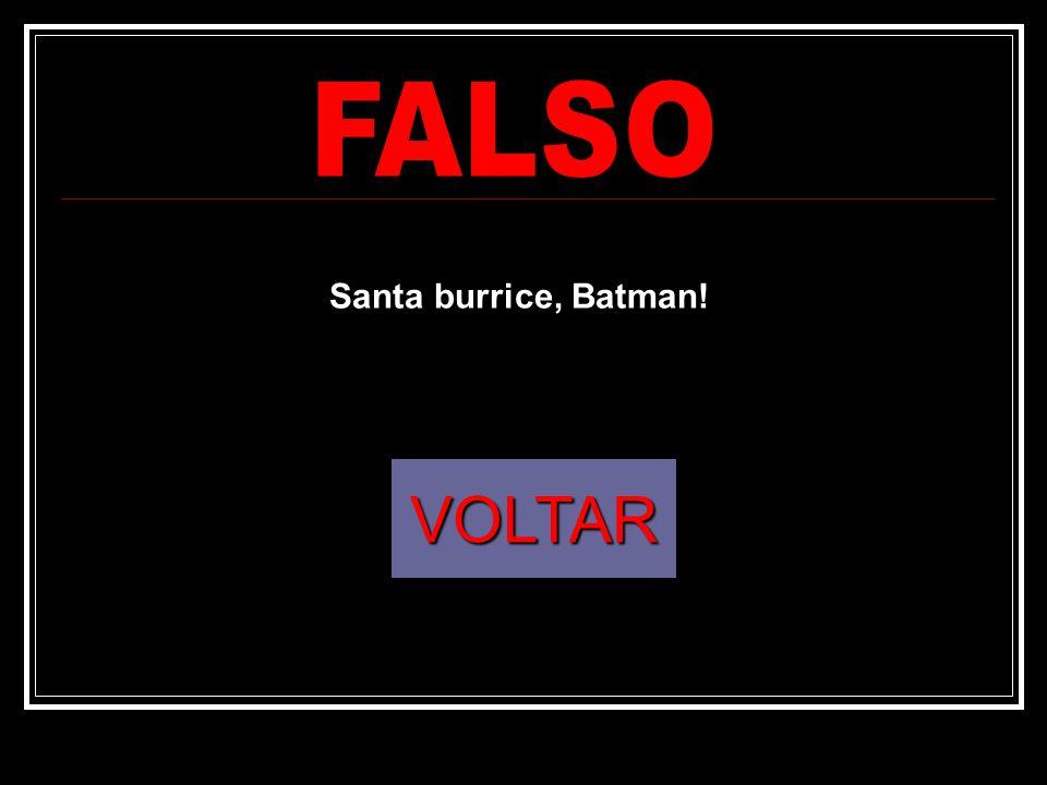 VOLTAR Santa burrice, Batman!