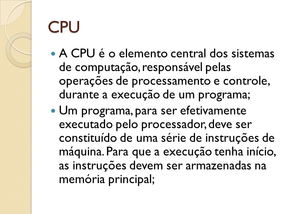 CPU São características comuns a todas as arquiteturas RISC: Pipeline de instruções Arquitetura registrador-registrador: todos os operandos a serem utilizados em operações aritméticas e lógicas encontram-se em registradores, o que diminui a complexidade da unidade de controle Regularidade no formato das instruções: todos os códigos possuem o mesmo tamanho, igual ao de uma palavra da memória, o que permite o acesso em um único ciclo a uma instrução completa