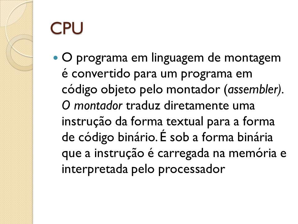 CPU O programa em linguagem de montagem é convertido para um programa em código objeto pelo montador (assembler).