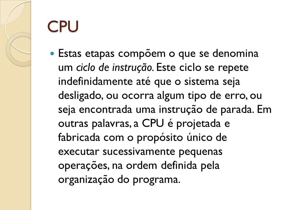 CPU Entre os operações de processamento de dados, podemos citar: Operações aritméticas Operações lógicas Movimentação de dados Desvios Operações de entrada ou saída