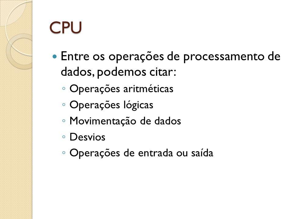 CPU Nós vimos que para executar uma instrução, a CPU realiza diversas etapas; Vai à memória (cache) buscar a instrução; Decodifica a instrução; Busca os parâmetros (operandos); Realiza a instrução; Salva o resultado; Muda para próxima instrução; etc