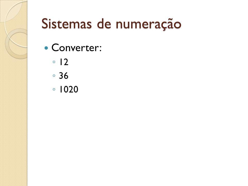 Sistemas de numeração Converter: 12 36 1020