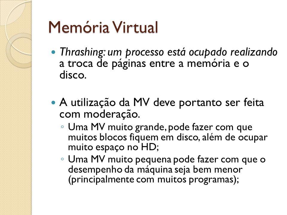 Memória Virtual Thrashing: um processo está ocupado realizando a troca de páginas entre a memória e o disco. A utilização da MV deve portanto ser feit