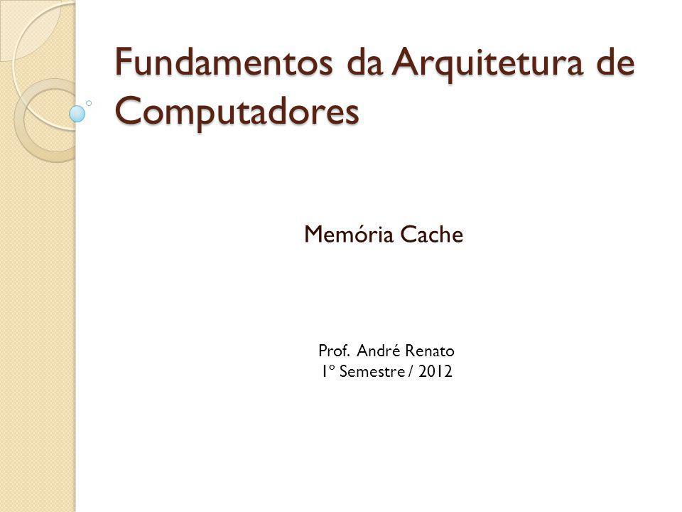 Fundamentos da Arquitetura de Computadores Memória Cache Prof. André Renato 1º Semestre / 2012