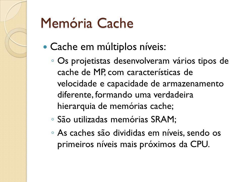 Memória Cache Cache em múltiplos níveis: Os projetistas desenvolveram vários tipos de cache de MP, com características de velocidade e capacidade de a