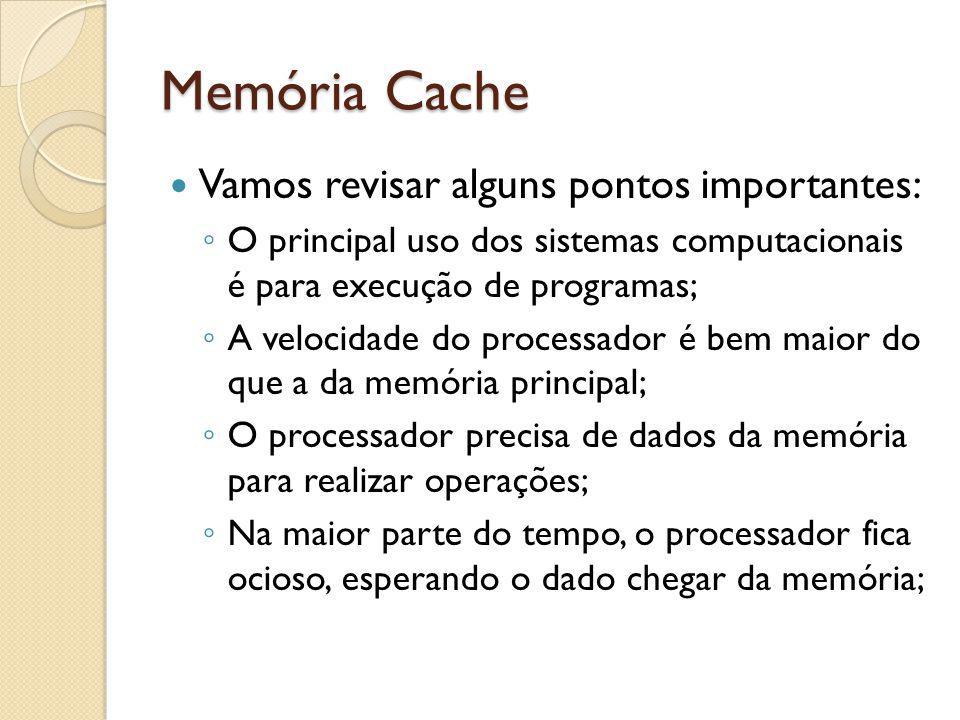 Memória Cache Vamos revisar alguns pontos importantes: O principal uso dos sistemas computacionais é para execução de programas; A velocidade do proce