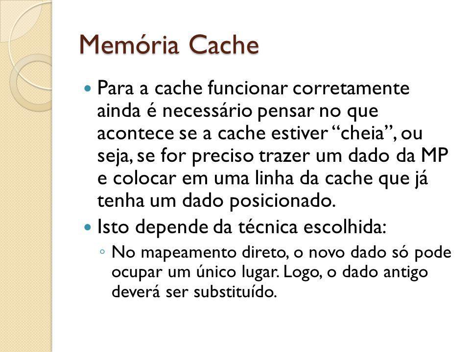 Memória Cache Para a cache funcionar corretamente ainda é necessário pensar no que acontece se a cache estiver cheia, ou seja, se for preciso trazer u