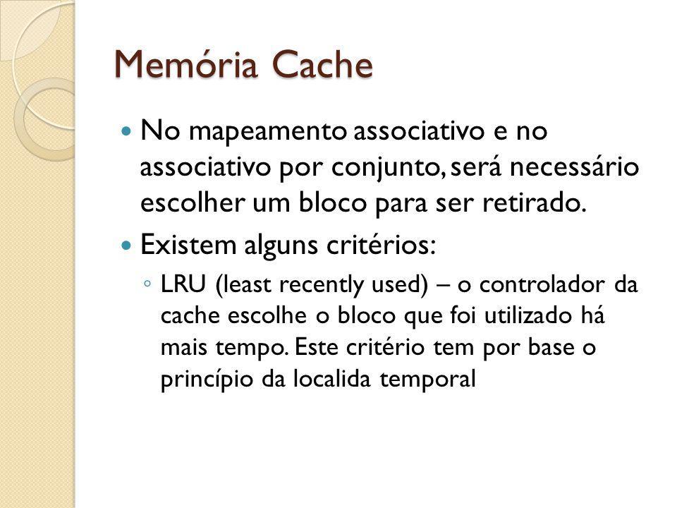 Memória Cache No mapeamento associativo e no associativo por conjunto, será necessário escolher um bloco para ser retirado. Existem alguns critérios: