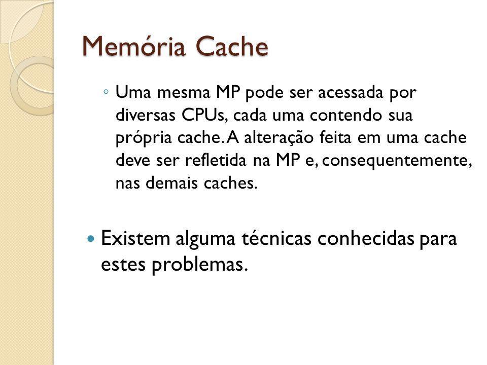 Memória Cache Uma mesma MP pode ser acessada por diversas CPUs, cada uma contendo sua própria cache. A alteração feita em uma cache deve ser refletida