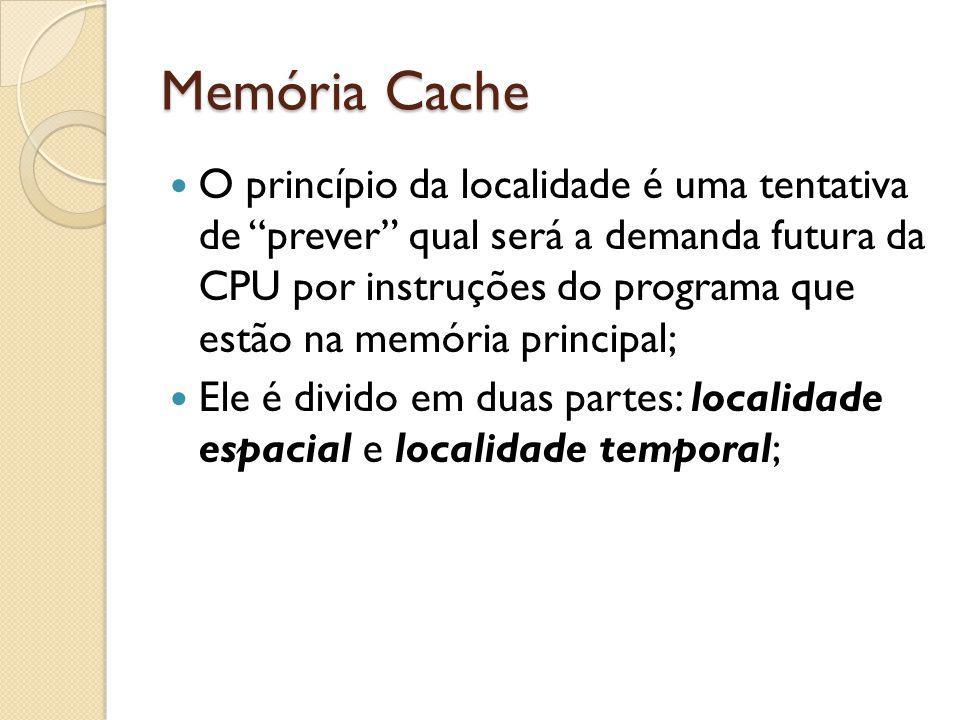 Memória Cache O princípio da localidade é uma tentativa de prever qual será a demanda futura da CPU por instruções do programa que estão na memória pr