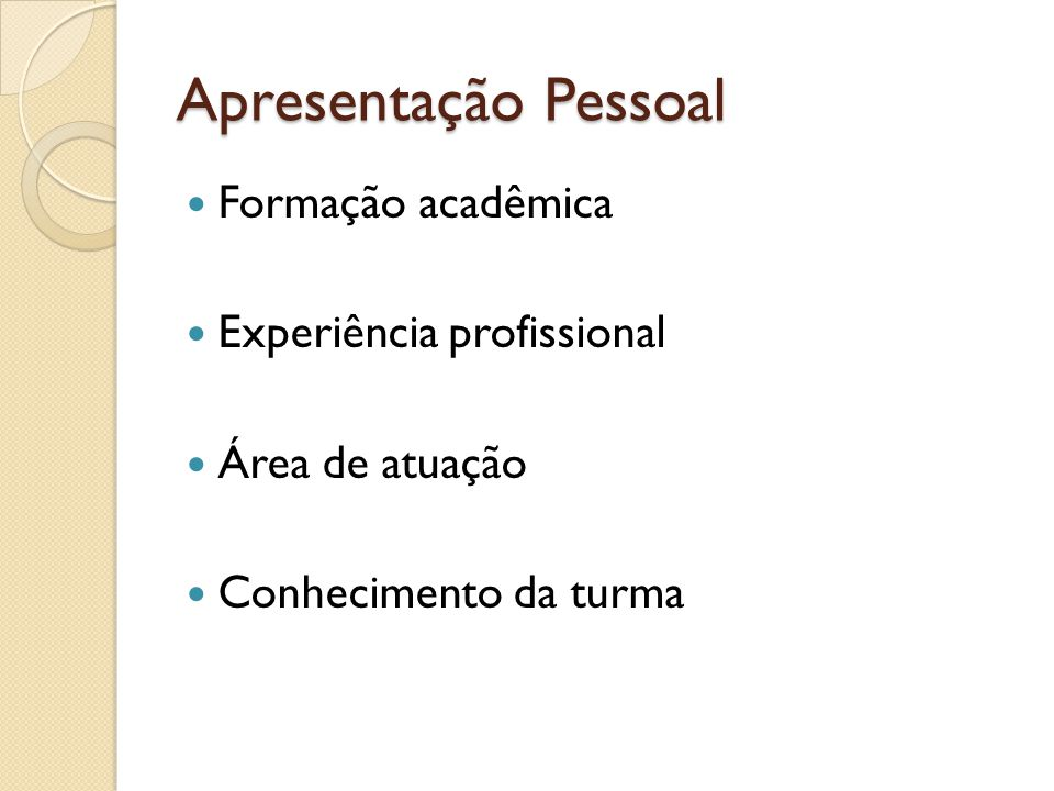Apresentação Pessoal Formação acadêmica Experiência profissional Área de atuação Conhecimento da turma