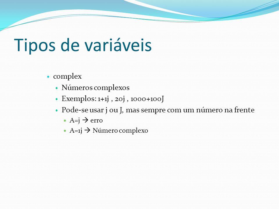 Tipos de variáveis complex Números complexos Exemplos: 1+1j, 20j, 1000+100J Pode-se usar j ou J, mas sempre com um número na frente A=j erro A=1j Núme