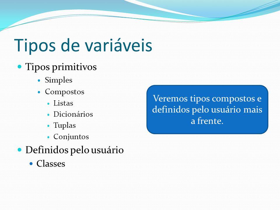 Tipos de variáveis Tipos primitivos Simples Compostos Listas Dicionários Tuplas Conjuntos Definidos pelo usuário Classes Veremos tipos compostos e definidos pelo usuário mais a frente.