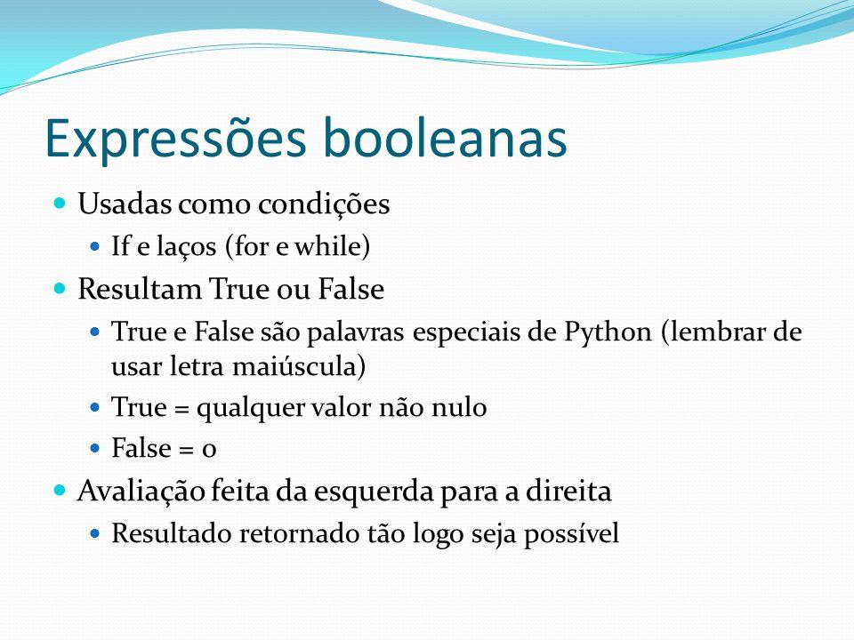 Expressões booleanas Usadas como condições If e laços (for e while) Resultam True ou False True e False são palavras especiais de Python (lembrar de u