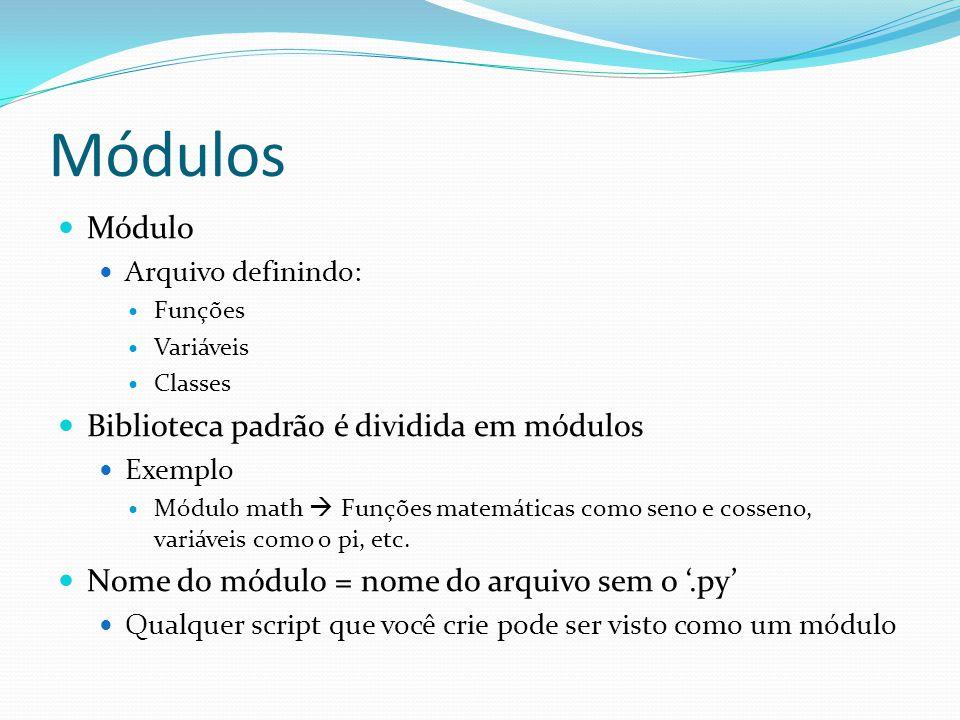 Módulos Módulo Arquivo definindo: Funções Variáveis Classes Biblioteca padrão é dividida em módulos Exemplo Módulo math Funções matemáticas como seno e cosseno, variáveis como o pi, etc.