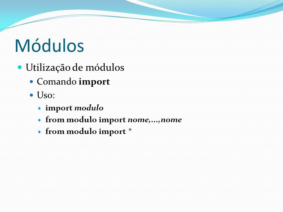 Módulos Utilização de módulos Comando import Uso: import modulo from modulo import nome,...,nome from modulo import *