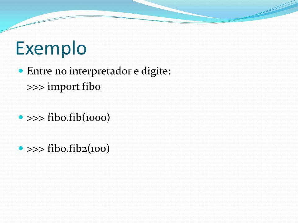 Exemplo Entre no interpretador e digite: >>> import fibo >>> fibo.fib(1000) >>> fibo.fib2(100)