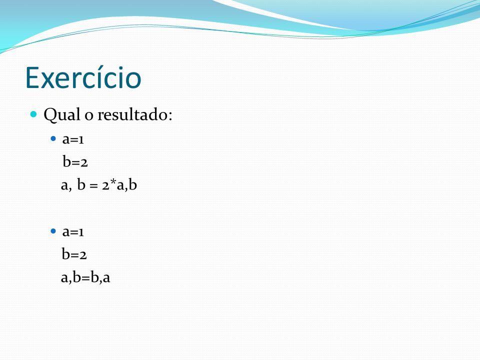 Exercício Qual o resultado: a=1 b=2 a, b = 2*a,b a=1 b=2 a,b=b,a
