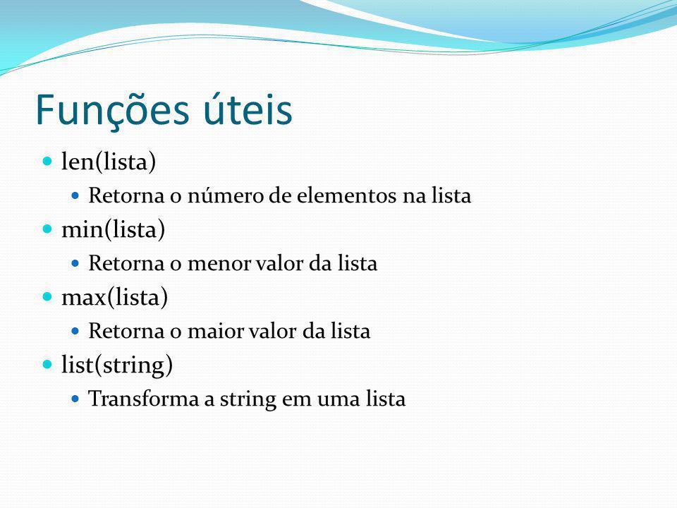 Funções úteis len(lista) Retorna o número de elementos na lista min(lista) Retorna o menor valor da lista max(lista) Retorna o maior valor da lista list(string) Transforma a string em uma lista
