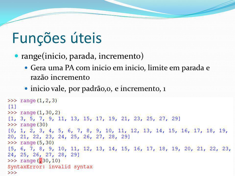 Funções úteis range(inicio, parada, incremento) Gera uma PA com inicio em inicio, limite em parada e razão incremento inicio vale, por padrão,0, e inc