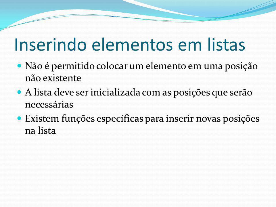 Inserindo elementos em listas Não é permitido colocar um elemento em uma posição não existente A lista deve ser inicializada com as posições que serão necessárias Existem funções específicas para inserir novas posições na lista