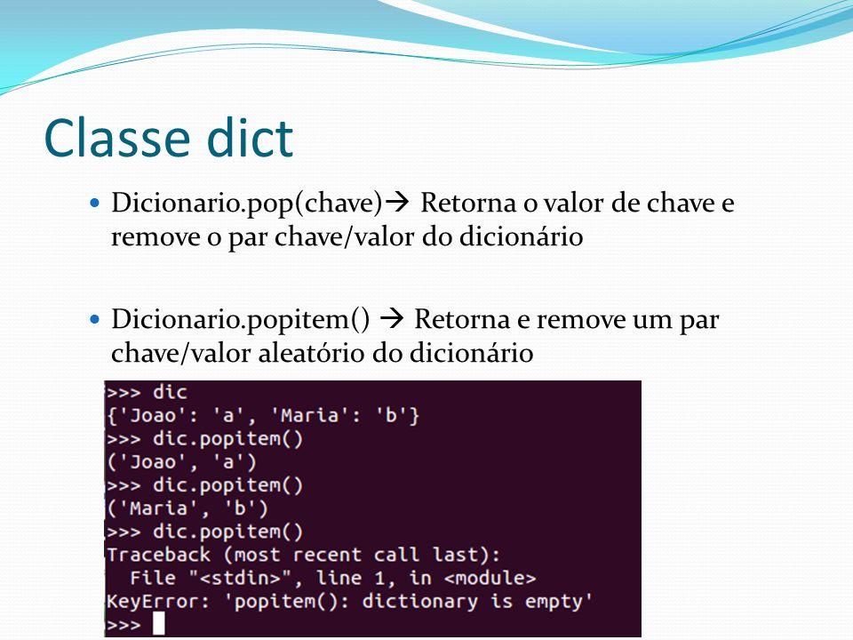 Classe dict Dicionario.pop(chave) Retorna o valor de chave e remove o par chave/valor do dicionário Dicionario.popitem() Retorna e remove um par chave/valor aleatório do dicionário