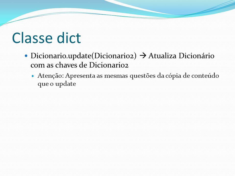 Classe dict Dicionario.update(Dicionario2) Atualiza Dicionário com as chaves de Dicionario2 Atenção: Apresenta as mesmas questões da cópia de conteúdo que o update