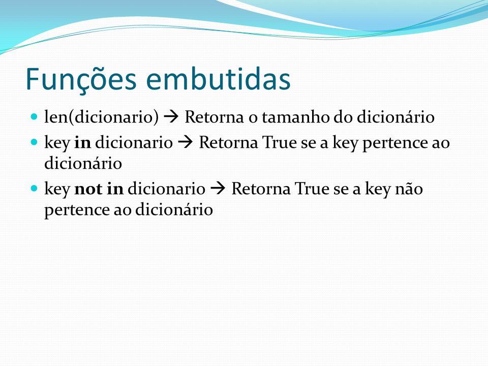 Funções embutidas len(dicionario) Retorna o tamanho do dicionário key in dicionario Retorna True se a key pertence ao dicionário key not in dicionario Retorna True se a key não pertence ao dicionário