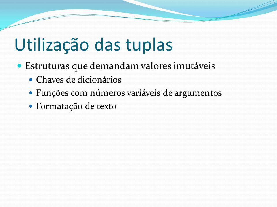 Utilização das tuplas Estruturas que demandam valores imutáveis Chaves de dicionários Funções com números variáveis de argumentos Formatação de texto