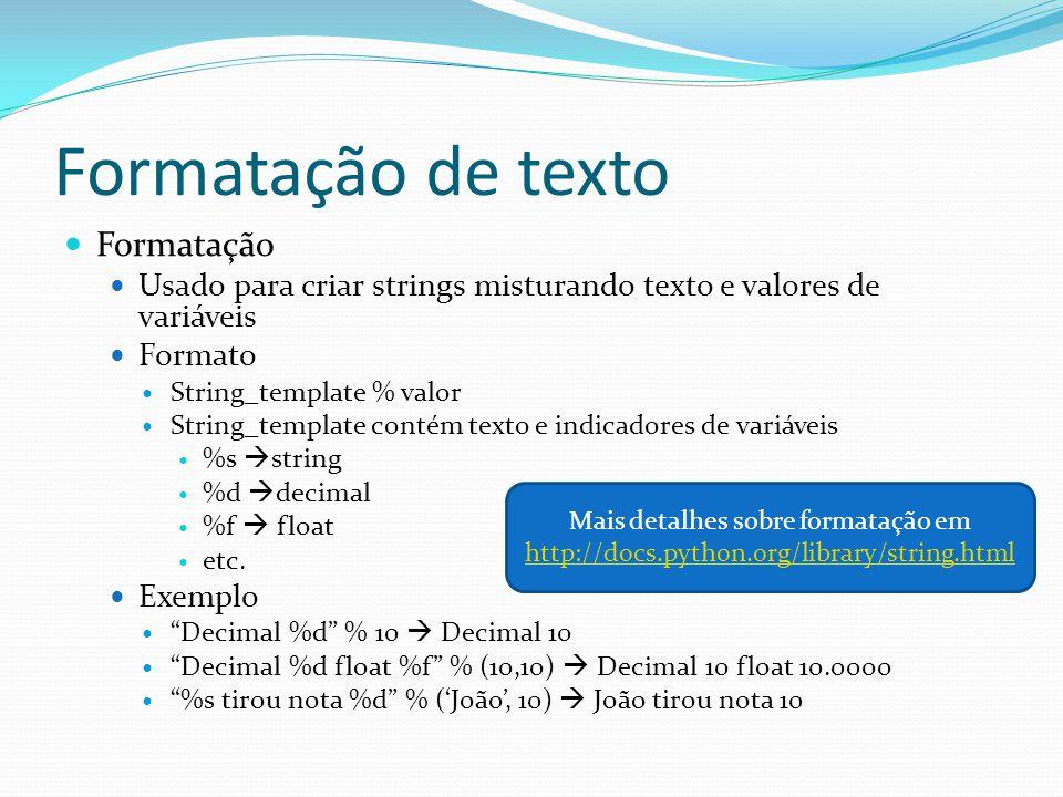 Formatação Usado para criar strings misturando texto e valores de variáveis Formato String_template % valor String_template contém texto e indicadores de variáveis %s string %d decimal %f float etc.