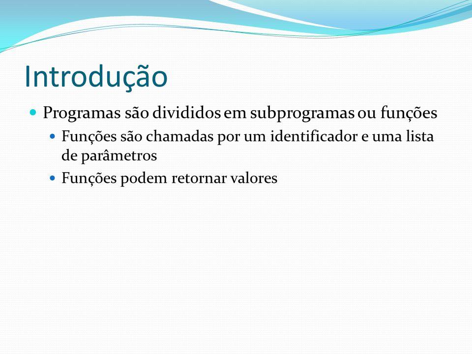 Introdução Programas são divididos em subprogramas ou funções Funções são chamadas por um identificador e uma lista de parâmetros Funções podem retornar valores