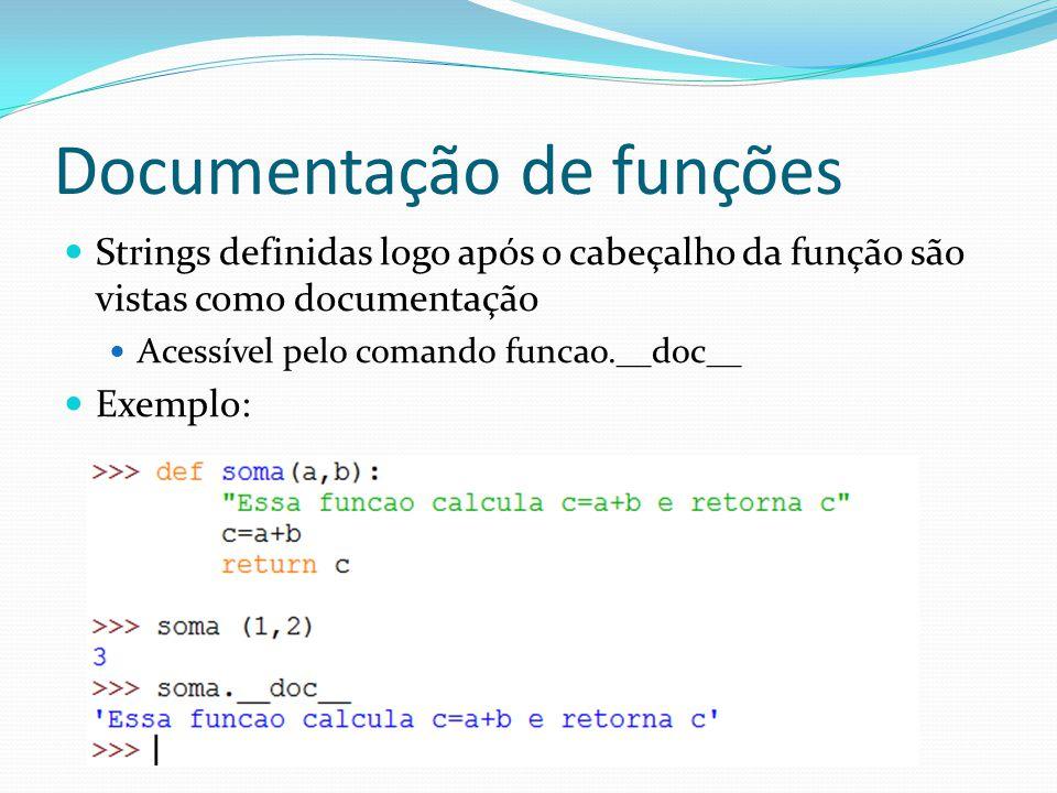 Documentação de funções Strings definidas logo após o cabeçalho da função são vistas como documentação Acessível pelo comando funcao.__doc__ Exemplo: