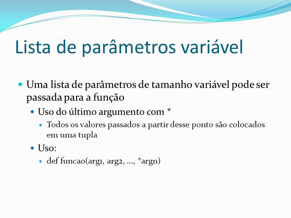 Lista de parâmetros variável Uma lista de parâmetros de tamanho variável pode ser passada para a função Uso do último argumento com * Todos os valores passados a partir desse ponto são colocados em uma tupla Uso: def funcao(arg1, arg2,..., *argn)