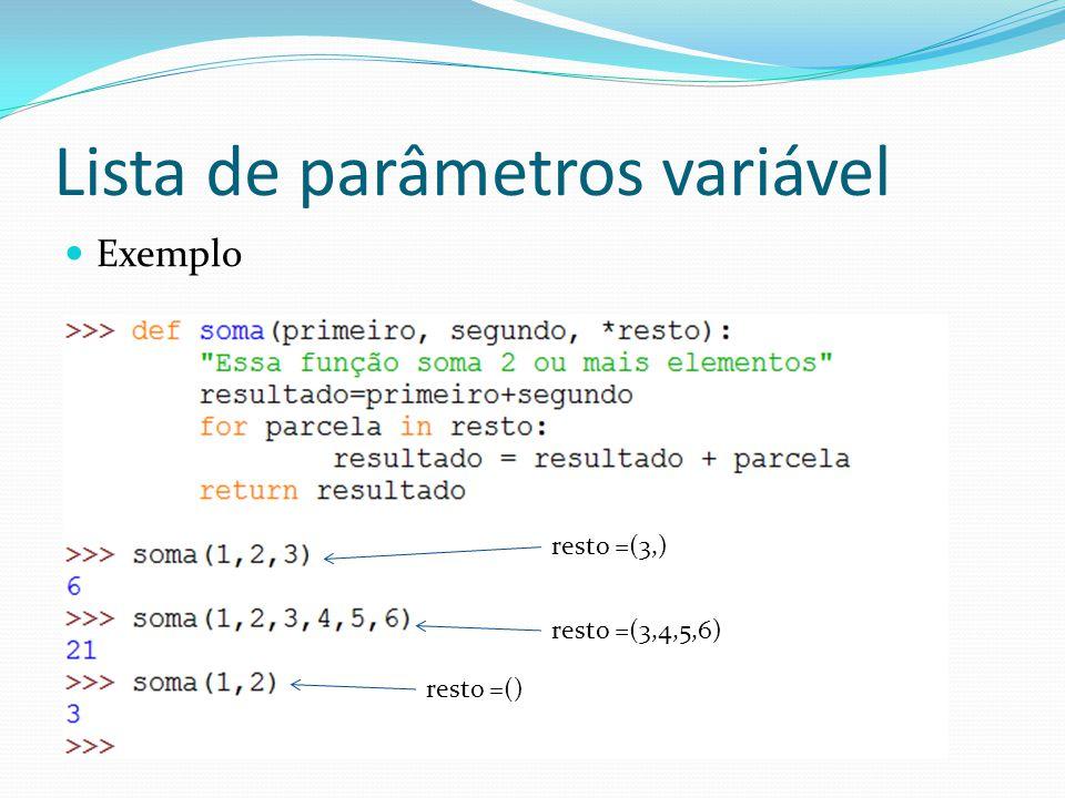 Lista de parâmetros variável Exemplo resto =(3,) resto =(3,4,5,6) resto =()