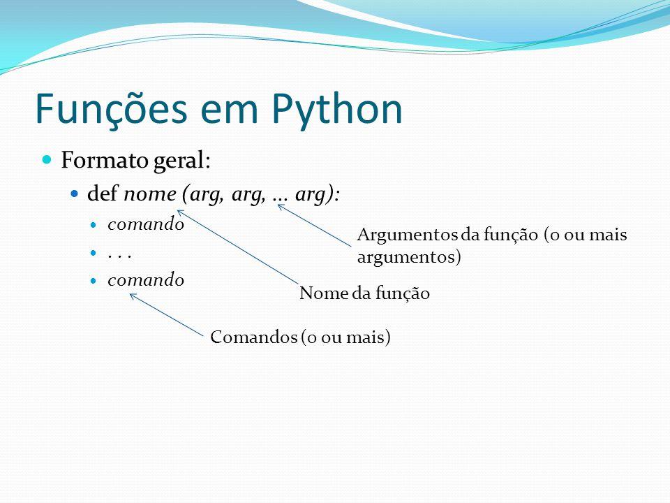 Funções em Python Formato geral: def nome (arg, arg,... arg): comando... comando Nome da função Argumentos da função (0 ou mais argumentos) Comandos (
