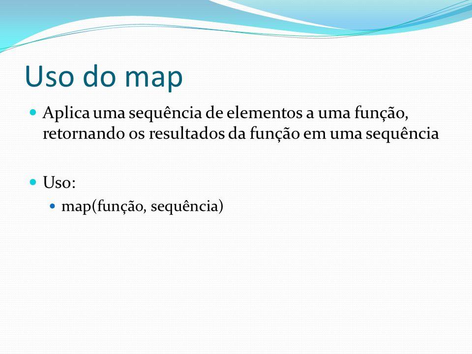 Uso do map Aplica uma sequência de elementos a uma função, retornando os resultados da função em uma sequência Uso: map(função, sequência)