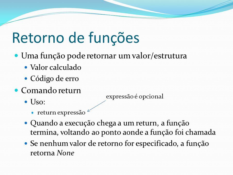 Retorno de funções Uma função pode retornar um valor/estrutura Valor calculado Código de erro Comando return Uso: return expressão Quando a execução c