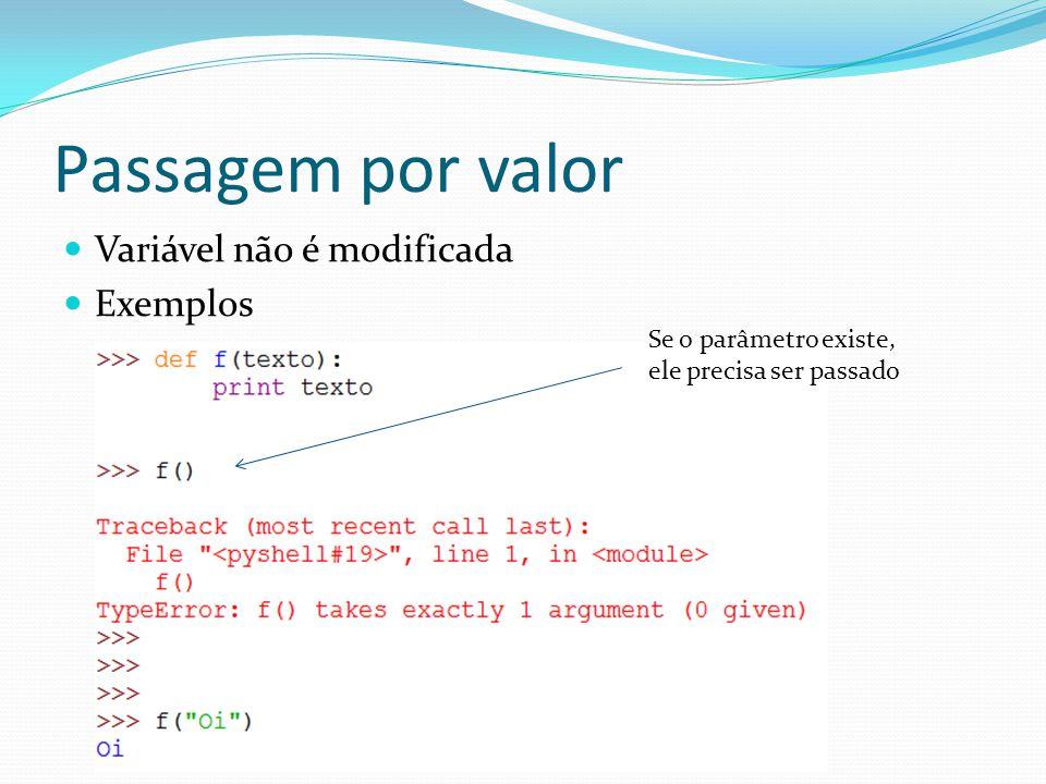 Variáveis locais e globais Variáveis definidas dentro de funções são locais Não tem valor fora da função Variáveis definidas fora de funções são globais Para uma função usar variável global, é preciso declarar a variável como global