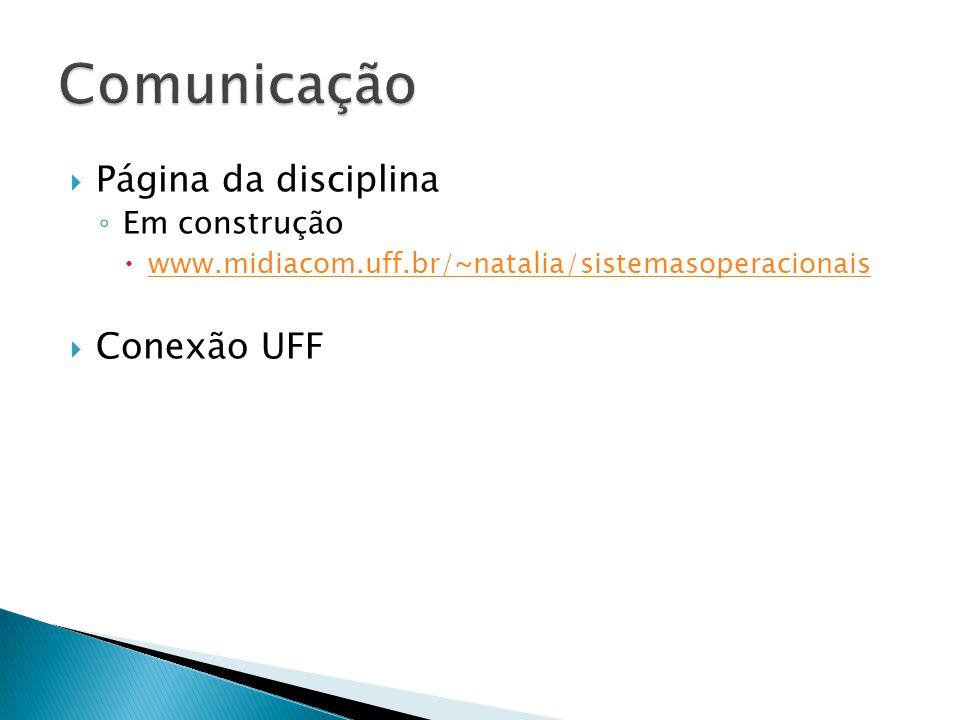 Página da disciplina Em construção www.midiacom.uff.br/~natalia/sistemasoperacionais Conexão UFF
