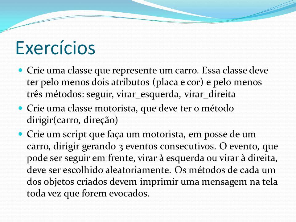 Exercícios Crie uma classe que represente um carro. Essa classe deve ter pelo menos dois atributos (placa e cor) e pelo menos três métodos: seguir, vi