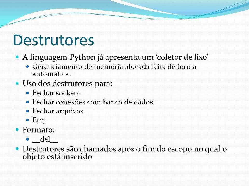 Destrutores A linguagem Python já apresenta um coletor de lixo Gerenciamento de memória alocada feita de forma automática Uso dos destrutores para: Fe