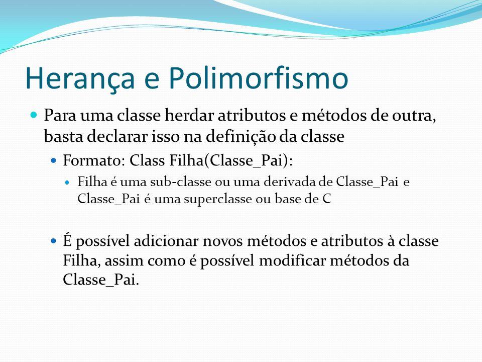 Herança e Polimorfismo Para uma classe herdar atributos e métodos de outra, basta declarar isso na definição da classe Formato: Class Filha(Classe_Pai