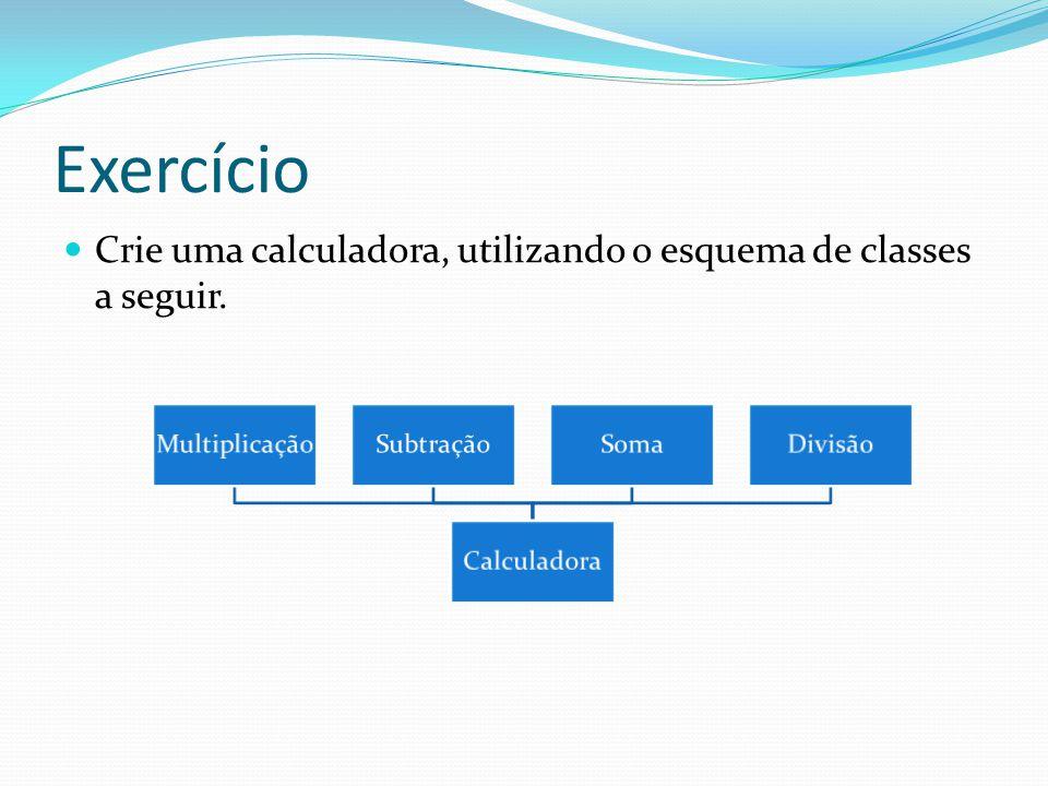 Exercício Crie uma calculadora, utilizando o esquema de classes a seguir.