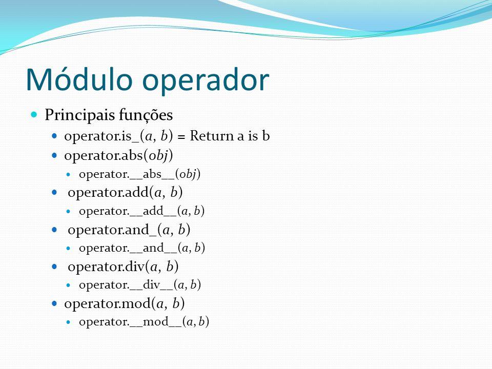 Módulo operador Principais funções operator.is_(a, b) = Return a is b operator.abs(obj) operator.__abs__(obj) operator.add(a, b) operator.__add__(a, b