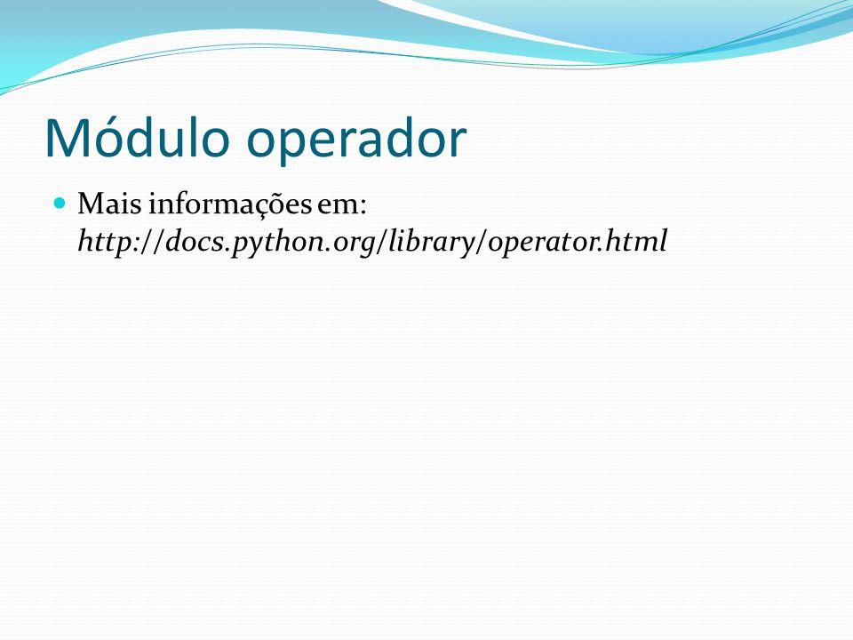 Módulo operador Mais informações em: http://docs.python.org/library/operator.html
