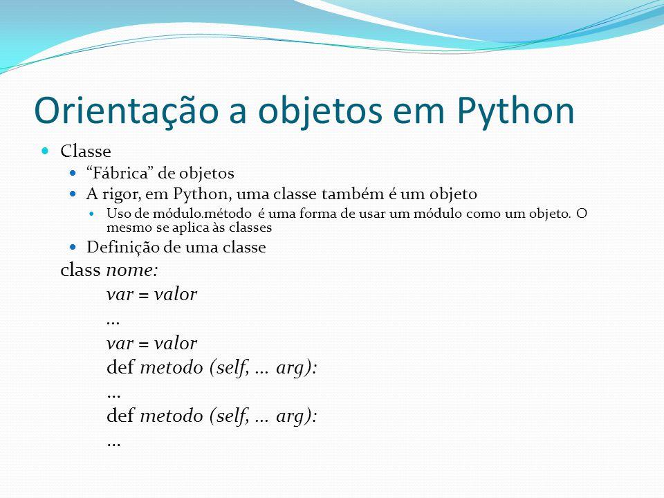 Orientação a objetos em Python Classe Fábrica de objetos A rigor, em Python, uma classe também é um objeto Uso de módulo.método é uma forma de usar um