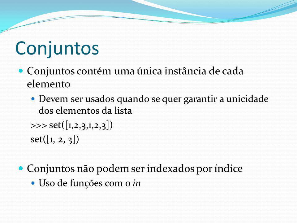 Conjuntos Conjuntos contém uma única instância de cada elemento Devem ser usados quando se quer garantir a unicidade dos elementos da lista >>> set([1,2,3,1,2,3]) set([1, 2, 3]) Conjuntos não podem ser indexados por índice Uso de funções com o in